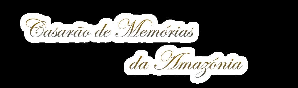 Casarão de Memórias da Amazônia