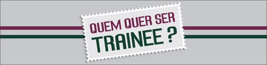 Quem quer ser trainee?