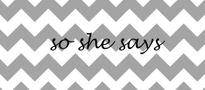 So She Says....