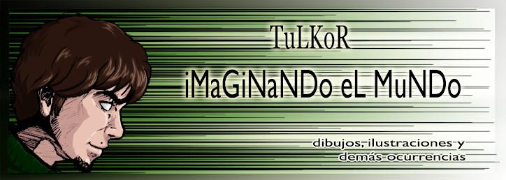 Tulkor (- iMaGiNaNDo eL MuNDo - ilustraciones y demás)