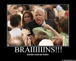 John McCain as a Zombie asking for Brains! pretty much how I felt that day, I was a Zombie.