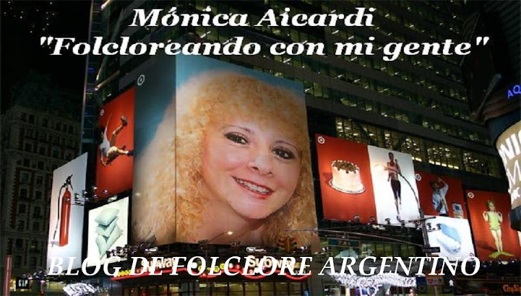 Folcloreando con mi gente...Blog de folclore argentino...Mónica Aicardi