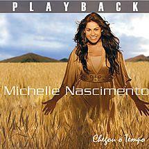Michelle Nascimento   Chegou o Tempo (2007) Play Back | músicas