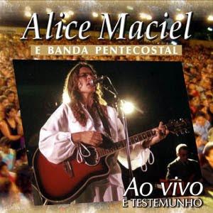 baixar cd Alice Maciel   Alice Maciel e Banda Pentecostal   Ao Vivo(2003) | músicas