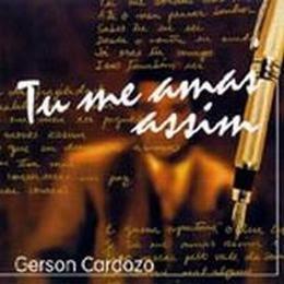 Gerson Cardoso   Tu Me Amas Assim (200?) | músicas
