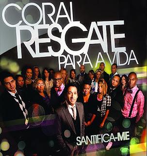Coral Resgate Para Vida - Santifica-me (2010)