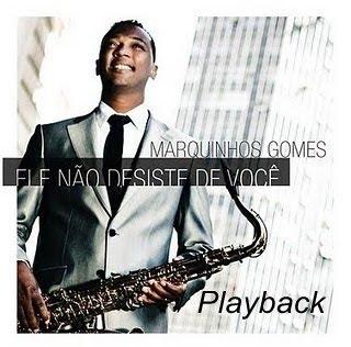 Marquinhos Gomes – Ele Não Desiste de Você (2010) Play Back