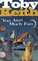 """""""You Ain't Much Fun"""" Toby Keith"""