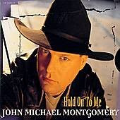 """Hold On To Me"" John Michael Montgomery"