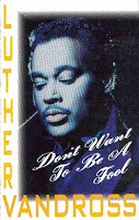 """Don't Want To Be A Fool"" Luther Vandross"