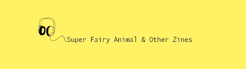 Super Fairy Animal & Other Zines