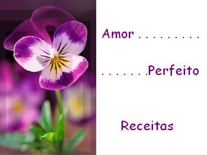 Amor Perfeito .......... Receitas