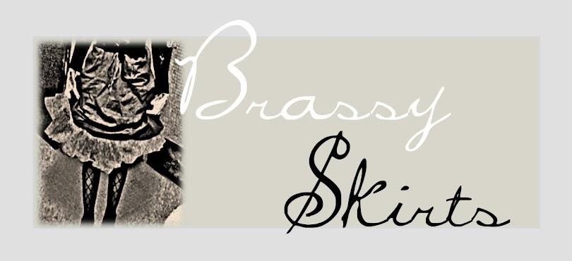 Brassy Skirts