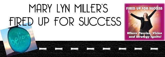 FIRE UP YOUR SUCCESS WITH MARY LYN MILLER