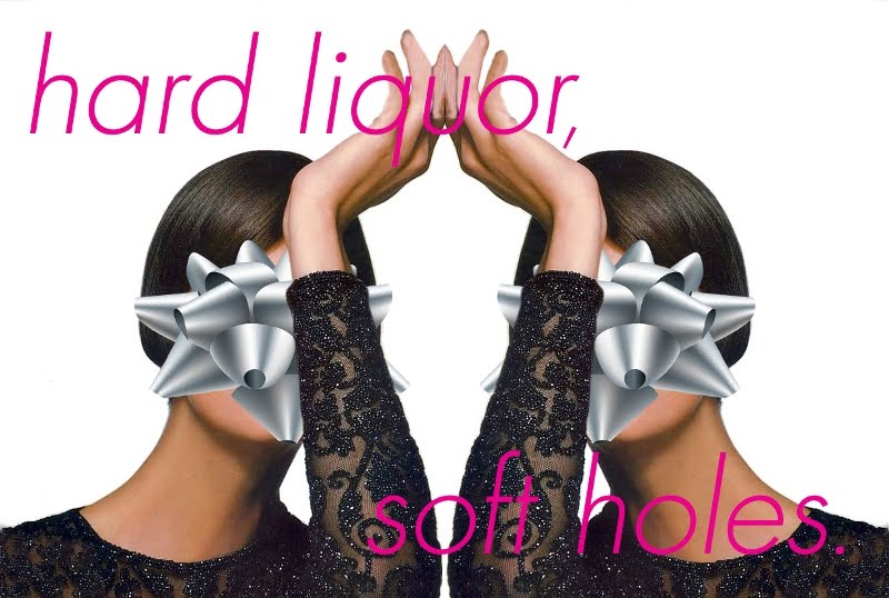 Hard Liquor, Soft Holes