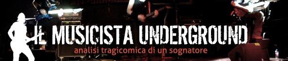IL MUSICISTA UNDERGROUND