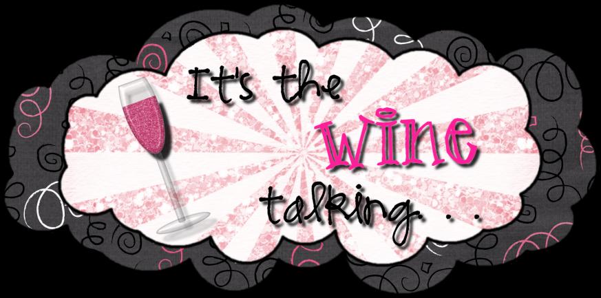 It's The Wine Talking...