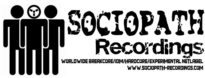 :::Sociopath Recordings (Worldwide Breakcore/IDM/Electronica Netlabel):::