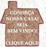 CONHEÇA NOSSA CASA!