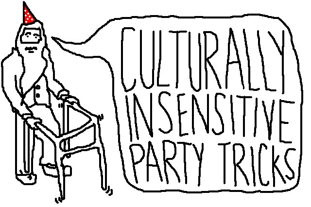 culturally insensitive party tricks