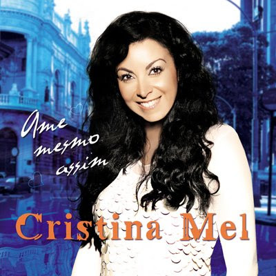 Cristina Mel - Ame Mesmo Assim 2009