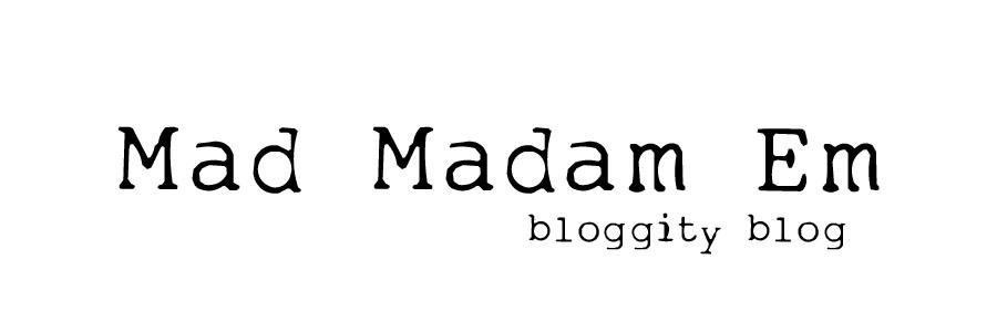 Mad Madam Em