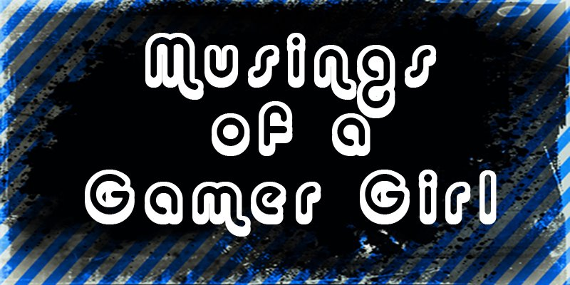 Musings of a Gamer Girl