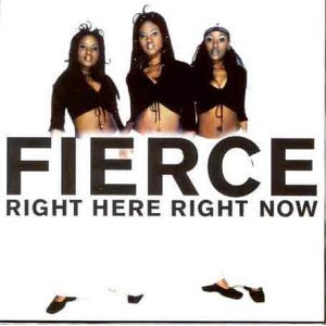 FIERCE 1999 RIGHT HERE RIGHT NOW