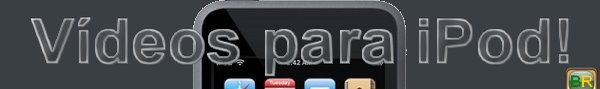 Videos para iPod!