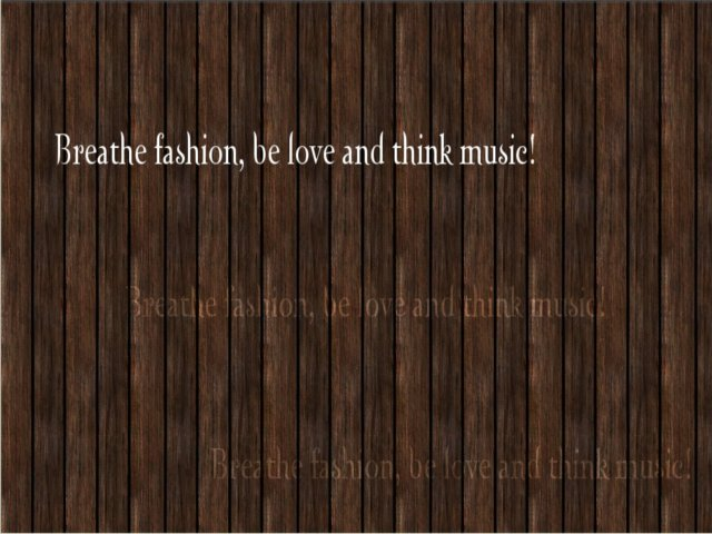 Breathe fashion, be love and think music!