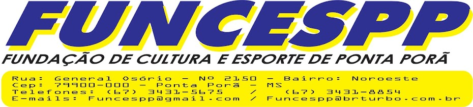 Fundação de Cultura e Esporte de Ponta Porã                 FUNCESPP