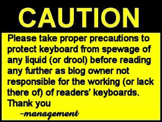 Warning sign for the readers regarding protecting the keyboard before reading as the blog owner is not responsible the the condition of the readers keyboard at any point of the reading of this entry. This is aimed particularly at the guys due to some of the pictures used within.