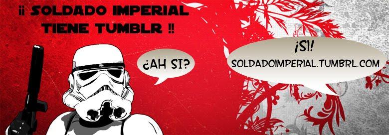 VISITA EL TUMBLR DE SOLDADO IMPERIAL
