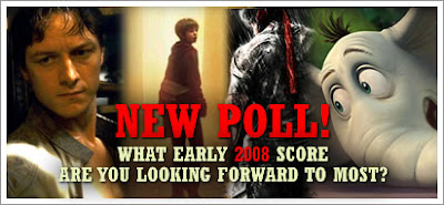 Vote in the New Poll:  What Early 2008 Score are you most looking forward to