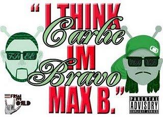 """Carlie Bravo """"I Think Im Max B"""""""