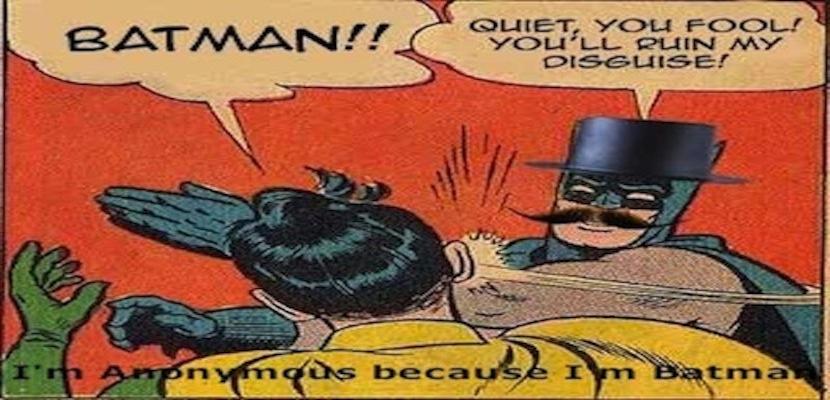 I'm Anonymous because I'm Batman.