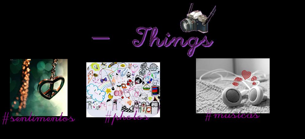 -                                                  things .