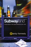 Subwayland. Adventures in the World Beneath New York, by Randy Kennedy