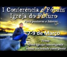 I Conferência e Fórum - Igreja do Futuro