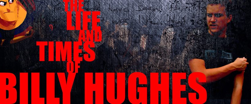 The Life and Times of Billy Hughes