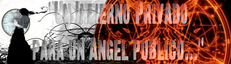 """""""Un Infierno Privado Para Un Angel Público..."""""""