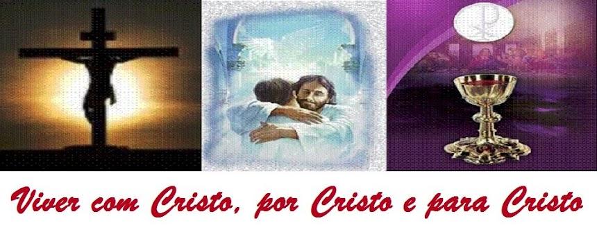 Viver com Cristo, por Cristo e para Cristo