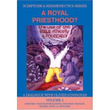 A Royal Priesthood: The Use of the Bible Ethically and Politically - Dialogue with Oliver O'Donovan