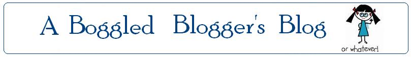 A Boggled blogger's Blog