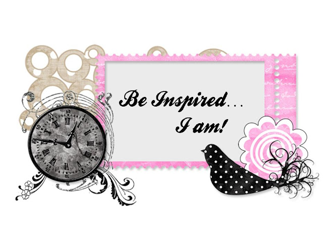 Be Inspired...I am!!