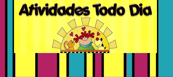ATIVIDADES TODO DIA!!!*´¯`*♥*´¯`*♥*´¯`*