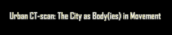 Urban CT-scan: The City as Body(ies) in Movement