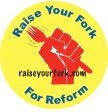 Raise Your Fork for Reform Button