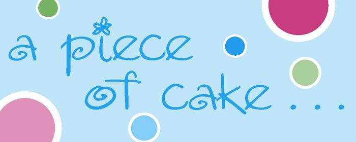 a piece of cake . . .