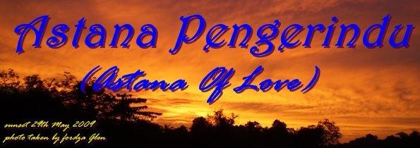 Astana Pengerindu [astana of love]